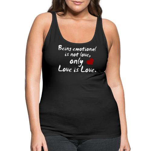 Being emotional is not love, only love is love. - Frauen Premium Tank Top