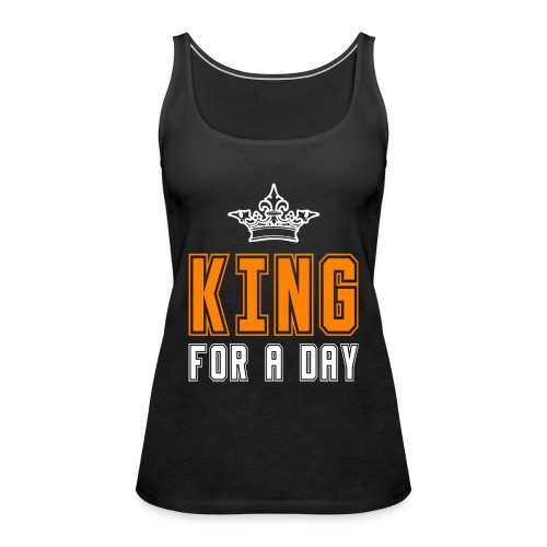 King for a day - Vrouwen Premium tank top