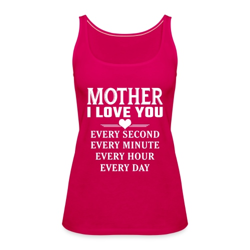 I Love You Mother - Women's Premium Tank Top