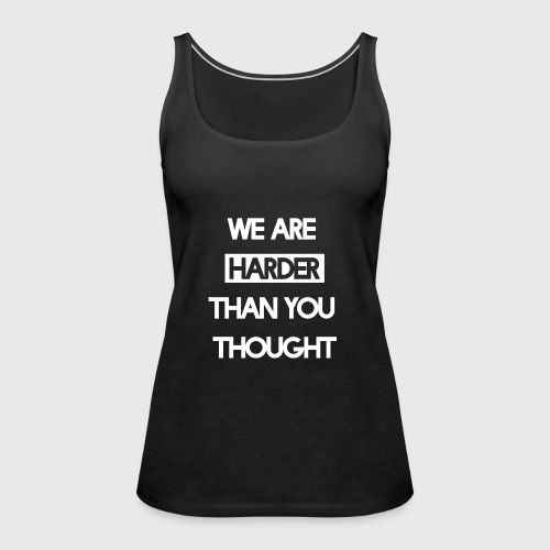 We Are Harder (White) - Frauen Premium Tank Top