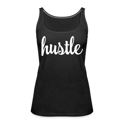 Hustle! - Women's Premium Tank Top