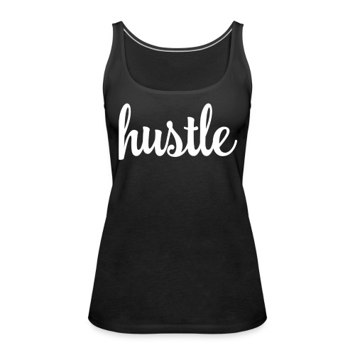Hustle! - Women's Premium Tank Top