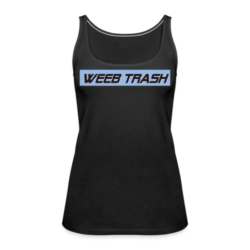 Weeb trash - Women's Premium Tank Top