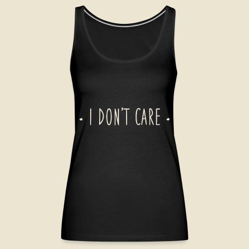 I don't care - Débardeur Premium Femme