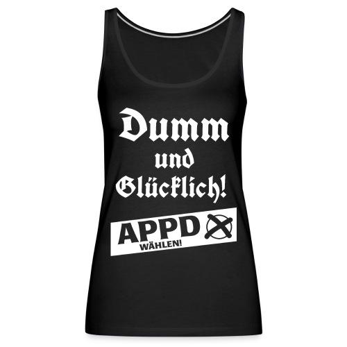 Dumm und glücklich - APPD wählen! - Frauen Premium Tank Top