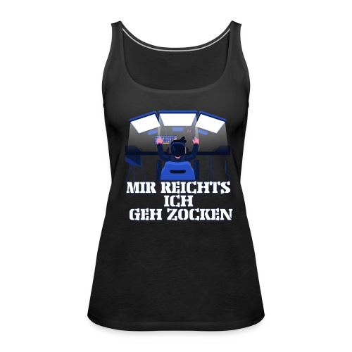Mir reichts ich GEH zocken Gamer MUST HAVE T-Shirt - Frauen Premium Tank Top