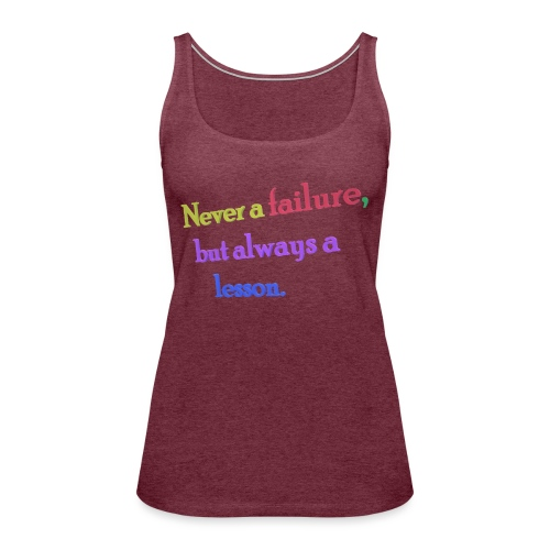 Never a failure but always a lesson - Women's Premium Tank Top