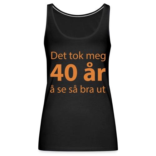 det tok meg 40 år å se så bra ut Morsom t-skjorte - Premium singlet for kvinner
