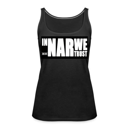 In NAR We Trust - Vrouwen Premium tank top