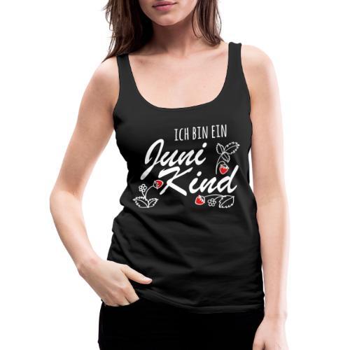 Juni Geburtstag Kind Shirt lustiges Geschenk - Frauen Premium Tank Top