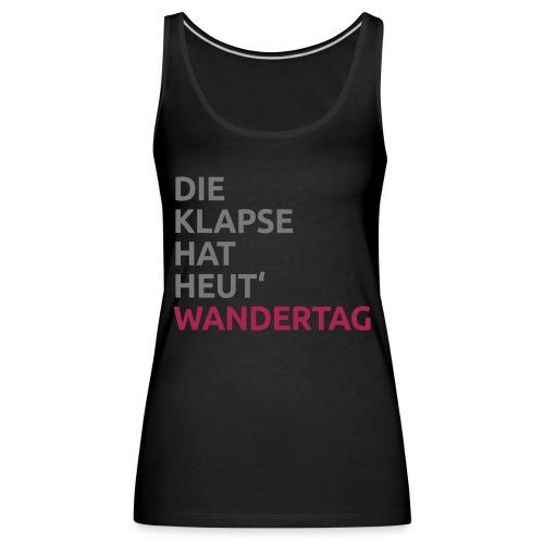 Die Klapse hat Wandertag - Frauen Premium Tank Top