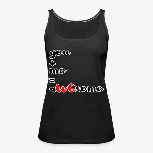 You and Me = AWEsome Valentinstag - Frauen Premium Tank Top