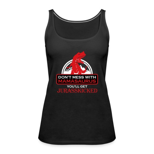 Don´t Mess With Mamasaurus... - Frauen Premium Tank Top