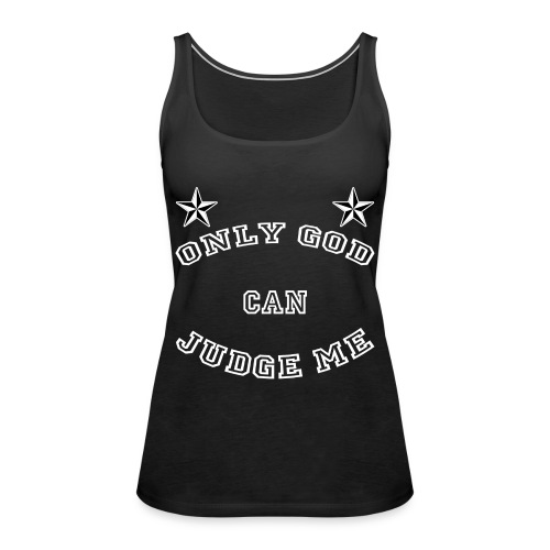 Only God can judge me - Frauen Premium Tank Top