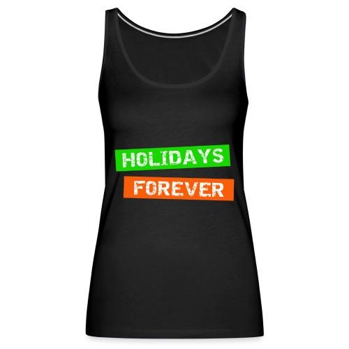 holidays forever - für immer Urlaub - Frauen Premium Tank Top