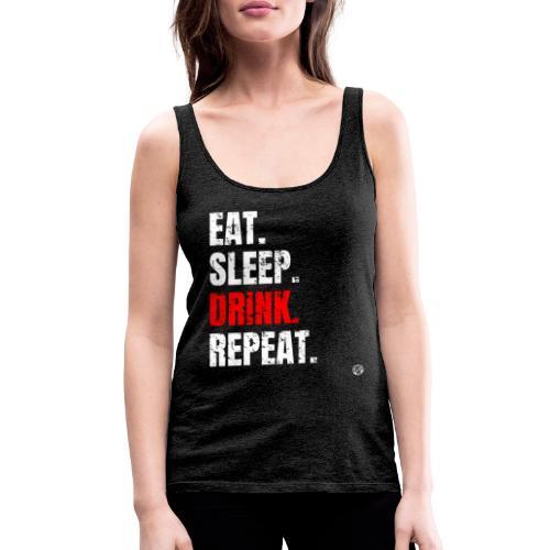 EET SLAAP DRANK HERHALEN Shirt - Drinkende partij T-shirt - Vrouwen Premium tank top