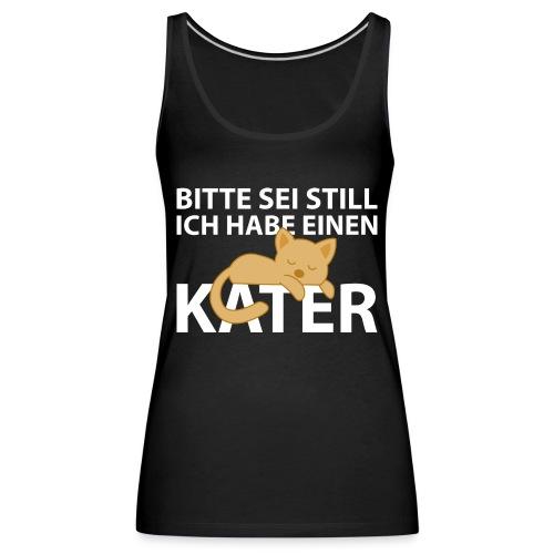 Sei Still Hab Kater Morgen Ruhe Katze - Frauen Premium Tank Top