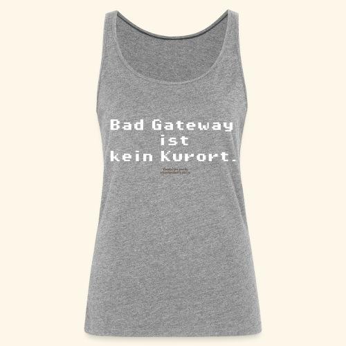Geek T Shirt Bad Gateway für Admins & IT Nerds - Frauen Premium Tank Top