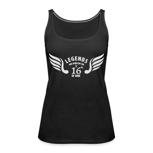 Legends are born on the 16th of june - Vrouwen Premium tank top