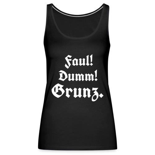 Faul Dumm Grunz3 - Frauen Premium Tank Top