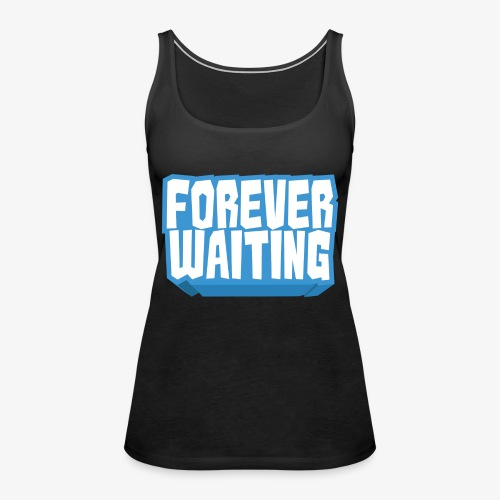 Forever Waiting - Women's Premium Tank Top