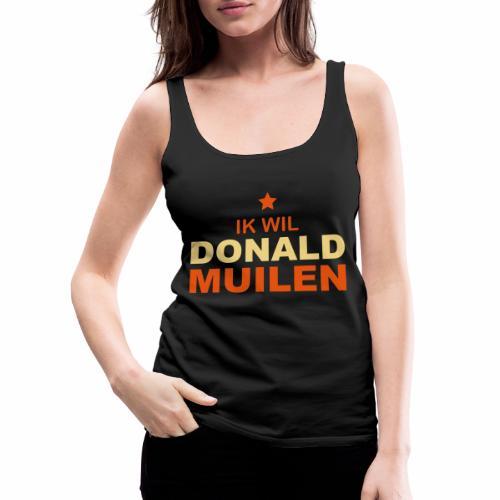 Ik Wil Donald Muilen - Vrouwen Premium tank top