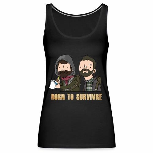 Born to Survivre - Débardeur Premium Femme