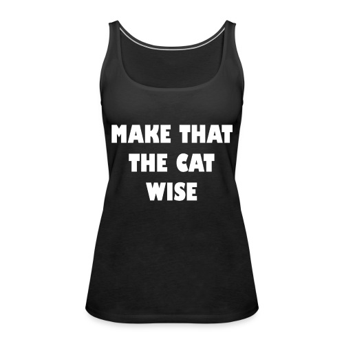 make that the cat wise wt - Vrouwen Premium tank top