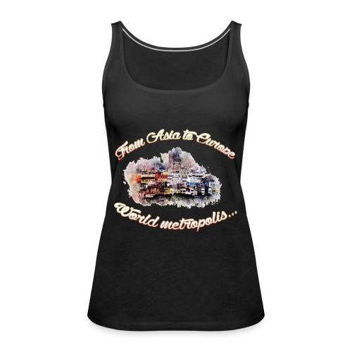 From Asia to Europe - World metropolis - Frauen Premium Tank Top