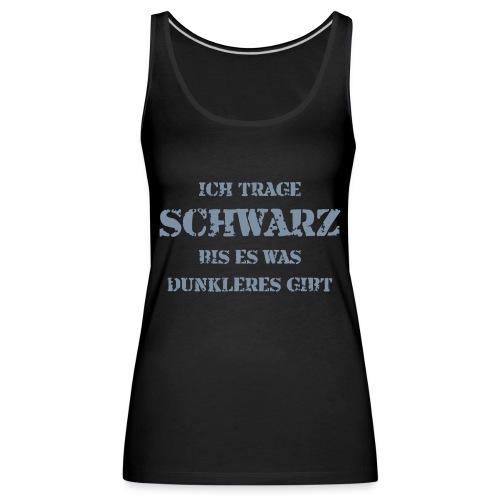 ICH TRAGEN SCHWARZ - Frauen Premium Tank Top