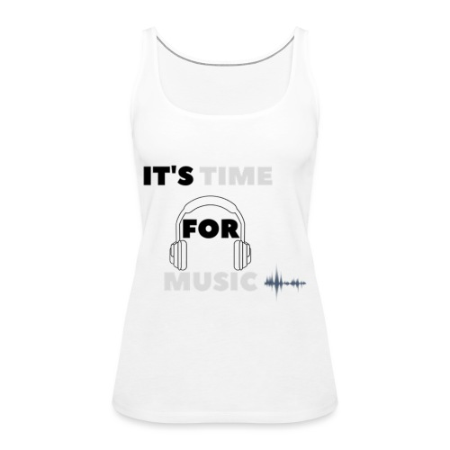 Its time for music - Women's Premium Tank Top