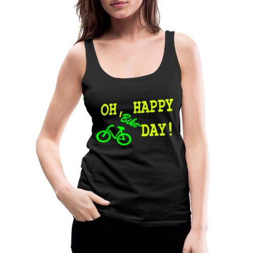 Oh Happy Bike Day - Frauen Premium Tank Top