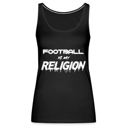 Football is my Religion - Frauen Premium Tank Top