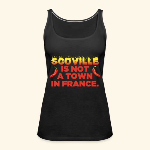 Chili T-Shirt Scoville is not a town in France - Frauen Premium Tank Top