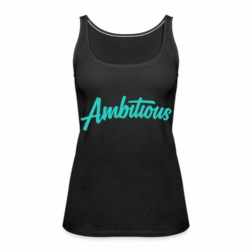 ambitiouslight - Women's Premium Tank Top