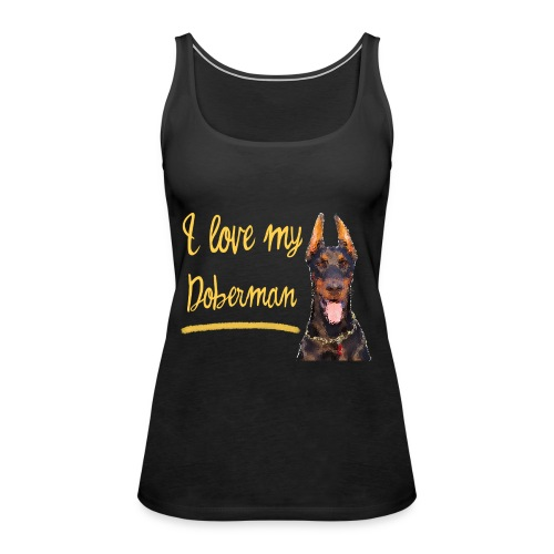 Dobermann Pinscher - I love my Doberman - Frauen Premium Tank Top