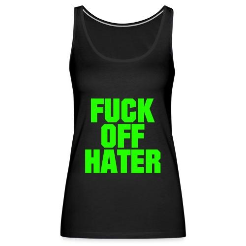 FUCK OFF HATER - Frauen Premium Tank Top