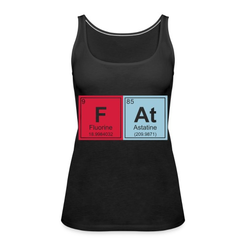 Geeky Fat Periodic Elements - Women's Premium Tank Top