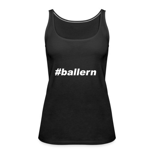 ballern weiss transparent - Frauen Premium Tank Top