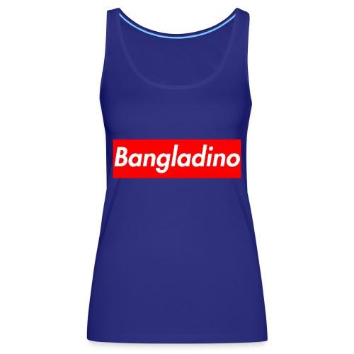 Bangladino - Canotta premium da donna