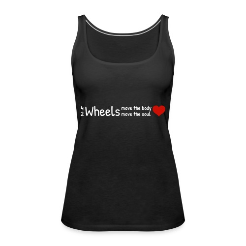 4 Wheels move the body, 2 Wheels move the soul ♥ - Frauen Premium Tank Top