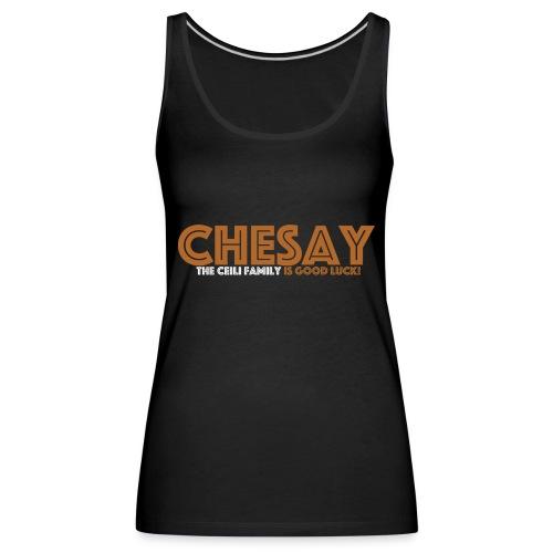 Chesay is good luck - Frauen Premium Tank Top