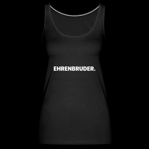 EHRENBRUDER-White - Frauen Premium Tank Top