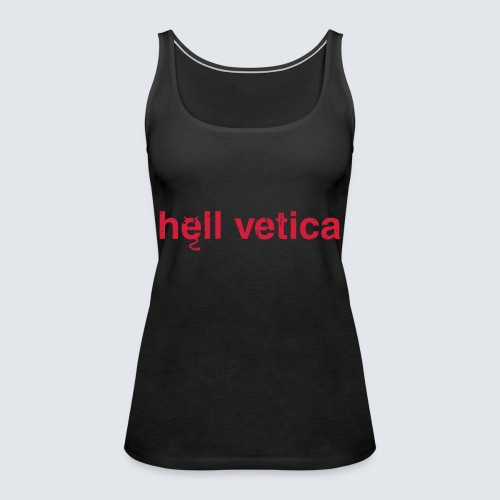 hell vetica - Frauen Premium Tank Top