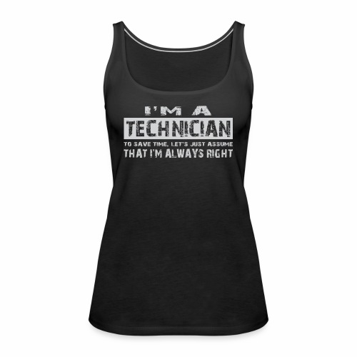 I'm a technician that's always right! - Vrouwen Premium tank top