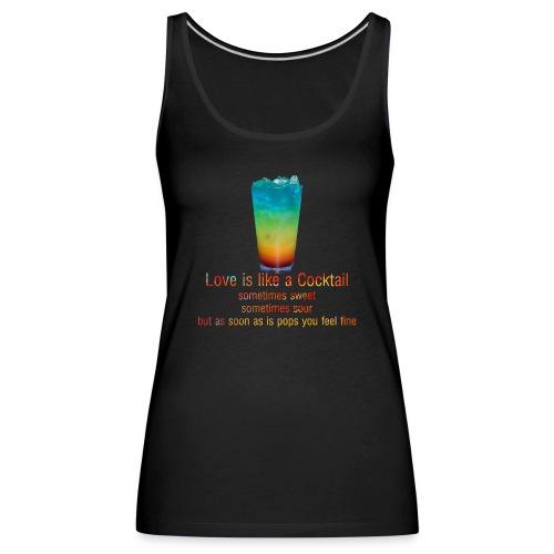 Love is like a Cocktail - Frauen Premium Tank Top