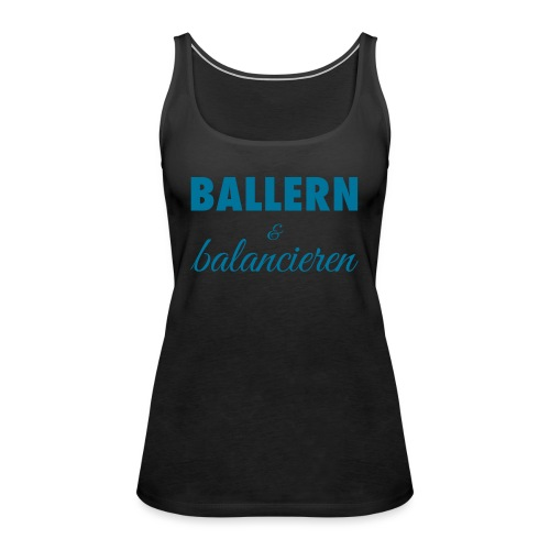Ballern und balancieren! - Frauen Premium Tank Top