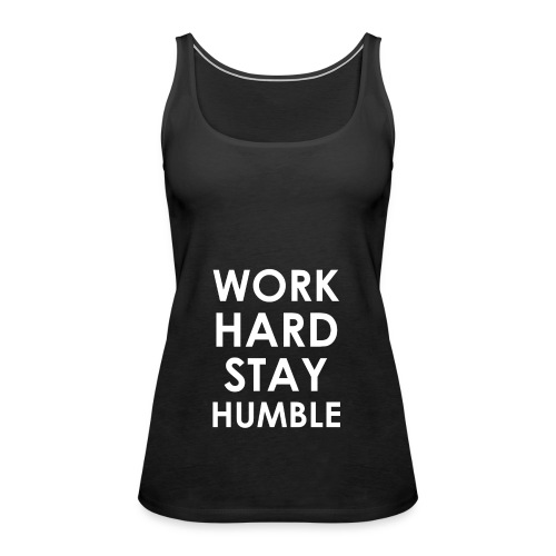 WORK HARD STAY HUMBLE - Frauen Premium Tank Top