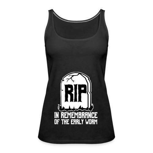 Early Worm RIP - Frauen Premium Tank Top