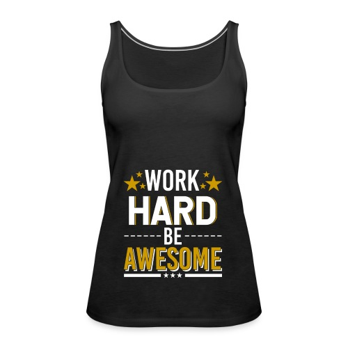 WORK HARD BE AWESOME - Frauen Premium Tank Top